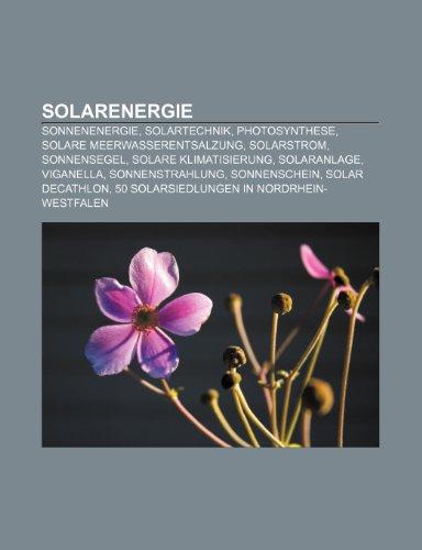 9781158820894: Solarenergie: Sonnenenergie, Solartechnik, Photosynthese, Solare Meerwasserentsalzung, Solarstrom, Sonnensegel, Solare Klimatisierun