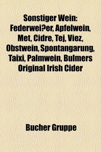 9781158821600: Sonstiger Wein: Federweier, Apfelwein, Met, Cidre, Tej, Viez, Obstwein, Spontangrung, Taixi, Palmwein, Bulmers Original Irish Cider