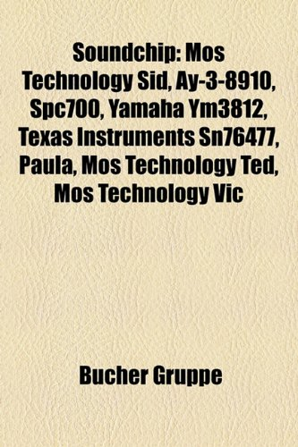 9781158821846: Soundchip: Mos Technology Sid, Ay-3-8910, Spc700, Yamaha Ym3812, Texas Instruments Sn76477, Paula, Mos Technology Ted, Mos Techno