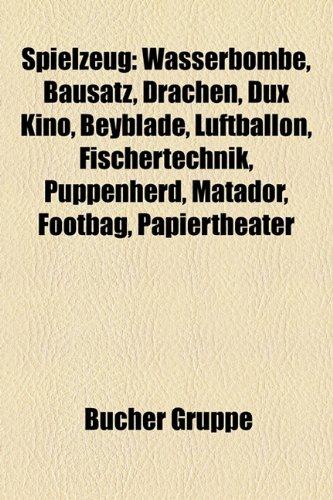 9781158825059: Spielzeug: Wasserbombe, Bausatz, Drachen, Dux Kino, Beyblade, Fischertechnik, Puppenherd, Footbag, Matador, Luftballon, Papierthe