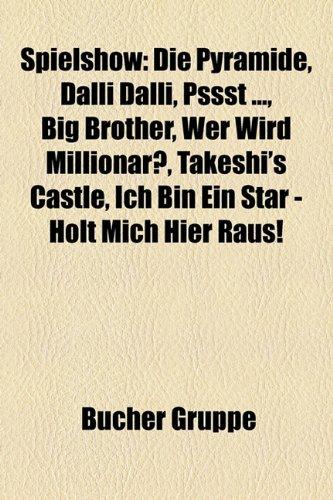 9781158825103: Spielshow: Die Pyramide, Dalli Dalli, Pssst ..., Big Brother, Big Brother Deutschland, Ich bin ein Star - Holt mich hier raus!