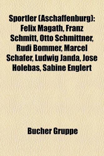 9781158825707: Sportler (Aschaffenburg): Felix Magath, Franz Schmitt, Otto Schmittner, Rudi Bommer, Marcel Schafer, Ludwig Janda, Jose Holebas, Sabine Englert