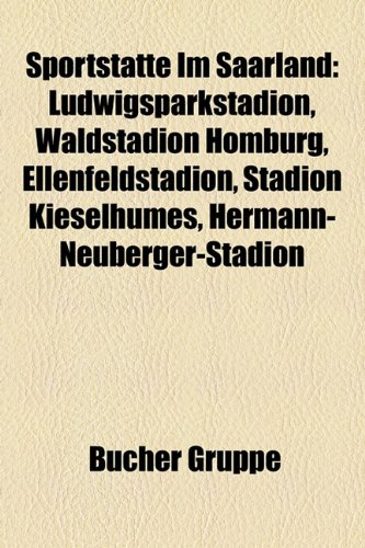 9781158826827: Sportstätte Im Saarland: Ludwigsparkstadion, Waldstadion Homburg, Ellenfeldstadion, Stadion Kieselhumes, Hermann-Neuberger-Stadion, Waldstadion Kaiserlinde