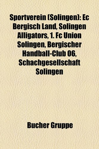 9781158829996: Sportverein (Solingen): EC Bergisch Land, Solingen Alligators, 1. FC Union Solingen, Bergischer Handball-Club 06, Schachgesellschaft Solingen, SG Solingen
