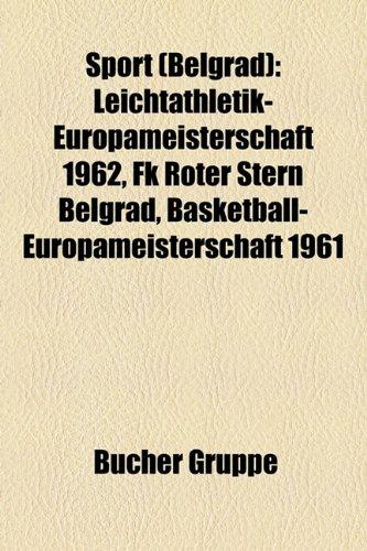 9781158830565: Sport (Belgrad): Leichtathletik-Europameisterschaft 1962, FK Roter Stern Belgrad, Basketball-Europameisterschaft 1961