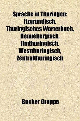 9781158835713: Sprache in Thüringen: Itzgründisch, Thüringisches Wörterbuch, Hennebergisch, Ilmthüringisch, Westthüringisch, Zentralthüringisch, Ostthüringisch, Grabfeldisch