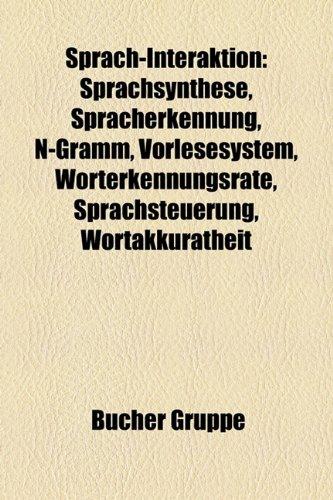 9781158835768: Sprach-Interaktion: Sprachsynthese, Spracherkennung, N-Gramm, Vorlesesystem, Worterkennungsrate, Sprachsteuerung, Wortakkuratheit