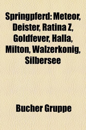 9781158836079: Springpferd: Meteor, Deister, Ratina Z, Goldfever, Halla, Milton, Walzerkönig, Silbersee