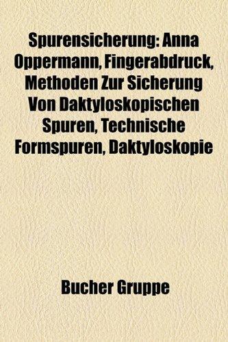 9781158836208: Spurensicherung: Anna Oppermann, Fingerabdruck, Methoden Zur Sicherung Von Daktyloskopischen Spuren, Technische Formspuren, Daktyloskopie (German Edition)