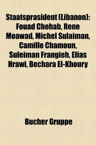 9781158836987: Staatsprsident (Libanon): Fouad Chehab, Ren Moawad, Michel Sulaiman, Camille Chamoun, Suleiman Frangieh, Lias Hrawi, Bchara El-Khoury