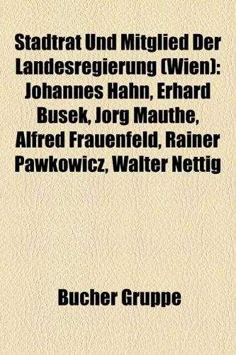 9781158838554: Stadtrat Und Mitglied Der Landesregierung (Wien): Johannes Hahn, Erhard Busek, Jörg Mauthe, Alfred Frauenfeld, Rainer Pawkowicz, Walter Nettig (German Edition)