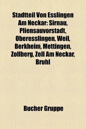 9781158839278: Stadtteil Von Esslingen Am Neckar: Sirnau, Pliensauvorstadt, Oberesslingen, Weil, Berkheim, Mettingen, Zollberg, Zell Am Neckar, Bruhl