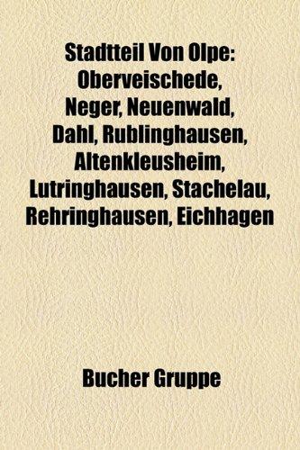 9781158839674: Stadtteil Von Olpe: Oberveischede, Neger, Neuenwald, Dahl, Rblinghausen, Altenkleusheim, Ltringhausen, Stachelau, Rehringhausen, Eichhagen