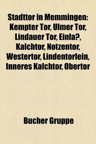 9781158840182: Stadttor in Memmingen: Kempter Tor, Ulmer Tor, Lindauer Tor, Einlaß, Kalchtor, Notzentor, Westertor, Lindentörlein, Inneres Kalchtor, Obertor