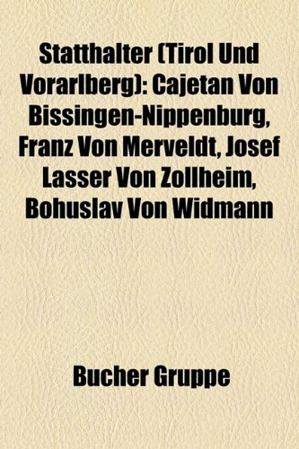 9781158841219: Statthalter (Tirol Und Vorarlberg): Cajetan Von Bissingen-Nippenburg, Franz Von Merveldt, Josef Lasser Von Zollheim, Bohuslav Von Widmann