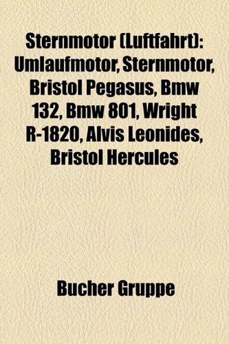 9781158842827: Sternmotor (Luftfahrt): Umlaufmotor, Sternmotor, Bristol Pegasus, BMW 132, BMW 801, Wright R-1820, Alvis Leonides, Bristol Hercules