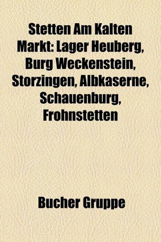 9781158843718: Stetten Am Kalten Markt: Lager Heuberg, Burg Weckenstein, Storzingen, Albkaserne, Schauenburg, Frohnstetten (German Edition)