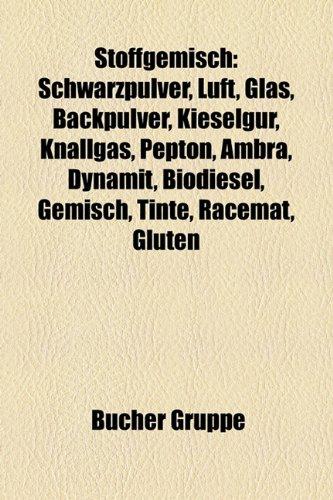 9781158844920: Stoffgemisch: Schwarzpulver, Luft, Glas, Backpulver, Kieselgur, Knallgas, Pepton, Ambra, Dynamit, Biodiesel, Gemisch, Tinte, Racemat