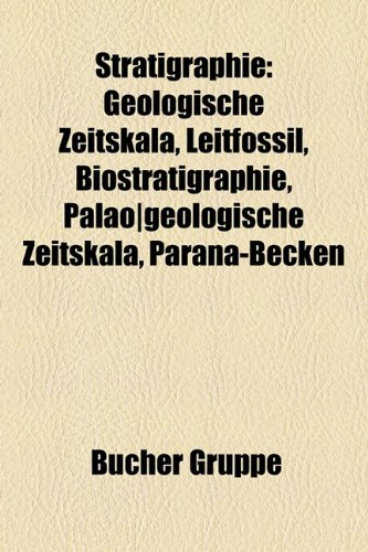 9781158847471: Stratigraphie: Chronostratigraphie, Lithostratigraphie, Leitfossil, Biostratigraphie, Liste der Global Boundary Stratotype Sections and Points
