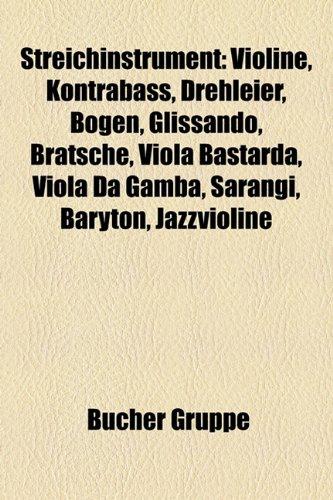 9781158847525: Streichinstrument: Violine, Kontrabass, Drehleier, Violoncello, Bratsche, Viola Bastarda, Viola Da Gamba, Sarangi, Baryton, Goge, Masinko