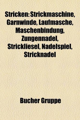 9781158847587: Stricken: Strickmaschine, Garnwinde, Laufmasche, Maschenbindung, Zungennadel, Strickliesel, Nadelspiel, Stricknadel
