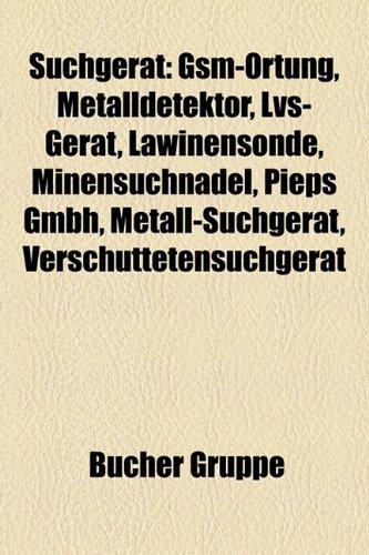 9781158849093: Suchgerät: Gsm-Ortung, Metalldetektor, Lvs-Gerät, Lawinensonde, Minensuchnadel, Pieps Gmbh, Metall-Suchgerät, Verschüttetensuchgerät (German Edition)