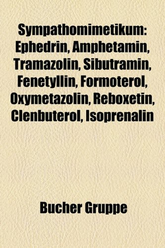 9781158850921: Sympathomimetikum: Ephedrin, Amphetamin, Sibutramin, Tramazolin, Tetryzolin, Formoterol, Fenetyllin, Naphazolin, Oxymetazolin, Reboxetin