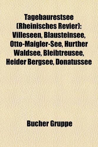 9781158851737: Tagebaurestsee (Rheinisches Revier): Villeseen, Blausteinsee, Otto-Maigler-See, Hurther Waldsee, Bleibtreusee, Heider Bergsee, Donatussee