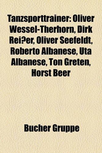 9781158852857: Tanzsporttrainer: Oliver Wessel-Therhorn, Dirk Reißer, Oliver Seefeldt, Roberto Albanese, Uta Albanese, Ton Greten, Horst Beer