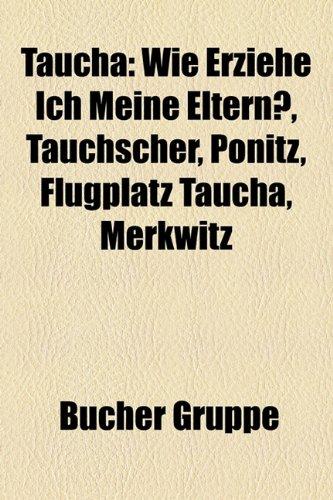 9781158853472: Taucha: Wie erziehe ich meine Eltern?, Tauchscher, Pönitz, Flugplatz Taucha, Merkwitz