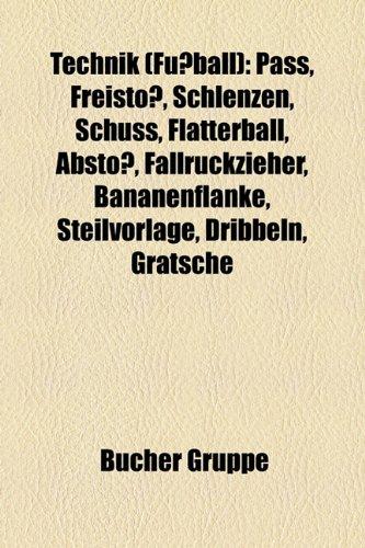 9781158853915: Technik (Fussball): Pass, Freistoss, Schlenzen, Schuss, Flatterball, Abstoss, Fallruckzieher, Bananenflanke, Steilvorlage, Dribbeln, Grats
