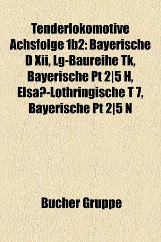 9781158855292: Tenderlokomotive Achsfolge 1b2: Bayerische D XII, Lg-Baureihe TK, Bayerische PT 2]5 H, Elsa-Lothringische T 7, Bayerische PT 2]5 N