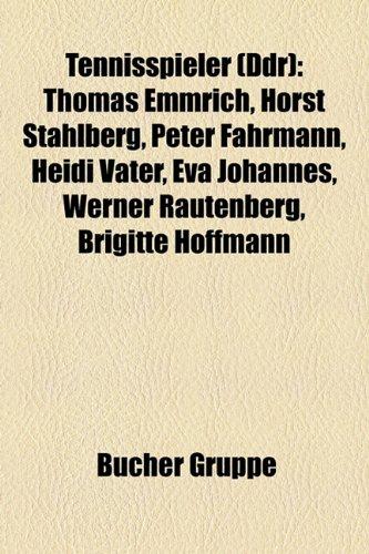 9781158855742: Tennisspieler (Ddr): Thomas Emmrich, Horst Stahlberg, Peter Fährmann, Heidi Vater, Eva Johannes, Werner Rautenberg, Brigitte Hoffmann, Hella Riede, Konrad Zanger