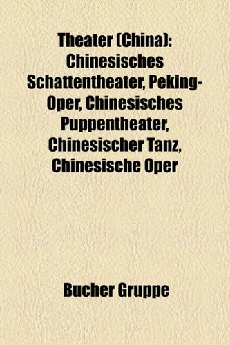 9781158857593: Theater (China): Chinesisches Schattentheater, Peking-Oper, Chinesisches Puppentheater, Chinesischer Tanz, Chinesische Oper