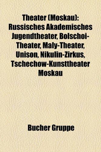 9781158857845: Theater (Moskau): Russisches Akademisches Jugendtheater, Bolschoi-Theater, Maly-Theater, Unison, Nikulin-Zirkus, Tschechow-Kunsttheater