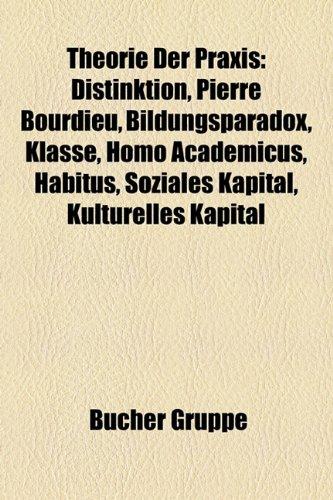 9781158858675: Theorie Der Praxis: Distinktion, Pierre Bourdieu, Bildungsparadox, Klasse, Homo Academicus, Soziologische Fragen, Habitus, Soziales Kapita