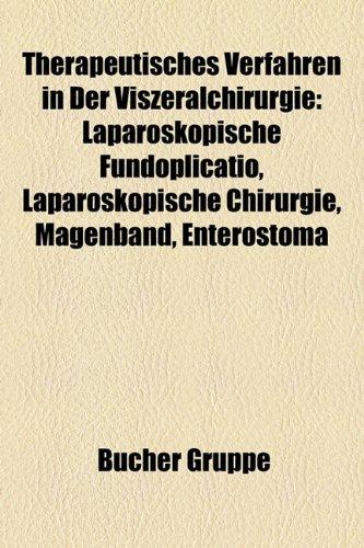 9781158859023: Therapeutisches Verfahren in Der Viszeralchirurgie: Laparoskopische Fundoplicatio, Laparoskopische Chirurgie, Magenband, Enterostoma (German Edition)