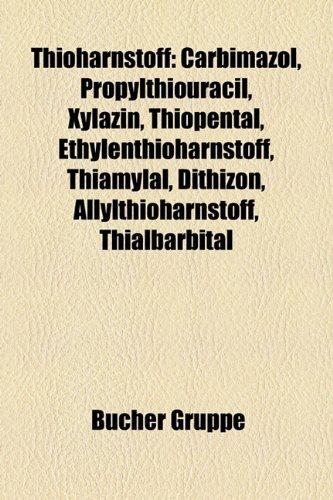 9781158859542: Thioharnstoff: Carbimazol, Propylthiouracil, Xylazin, Thiopental, Ethylenthioharnstoff, Thiamylal, Dithizon, Allylthioharnstoff, Thia