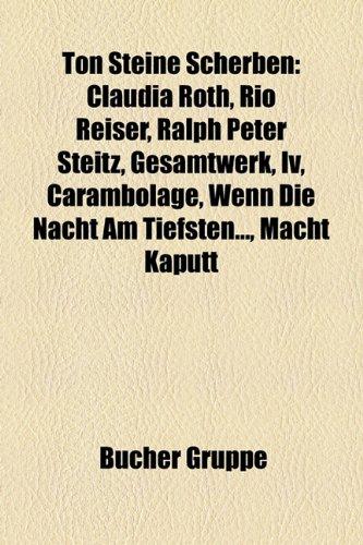 9781158861828: Ton Steine Scherben: Claudia Roth, Rio Reiser, Ralph Peter Steitz, Gesamtwerk, IV, Carambolage, Wenn Die Nacht Am Tiefsten..., Macht Kaputt