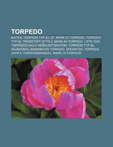 9781158862023: Torpedo: Kaiten, Torpedo Typ 93, G7, Mark-37-Torpedo, Torpedo Typ 92, Treibstoff Otto 2, Mark-48-Torpedo