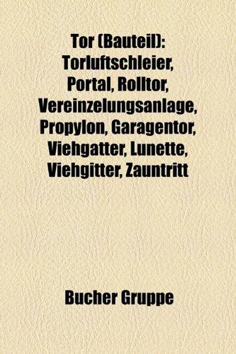 9781158862115: Tor (Bauteil): Torluftschleier, Portal, Rolltor, Vereinzelungsanlage, Propylon, Garagentor, Viehgatter, Lunette, Viehgitter, Zauntrit