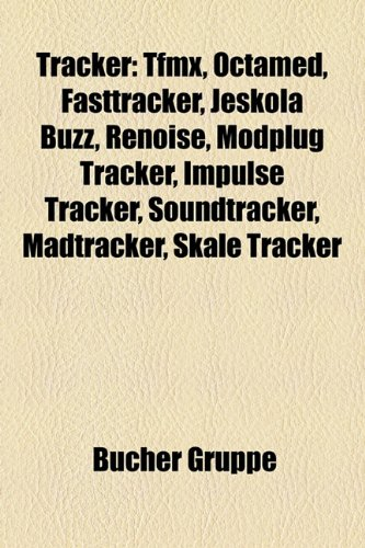 9781158862825: Tracker: Tfmx, Octamed, Fasttracker, Jeskola Buzz, Renoise, Modplug Tracker, Impulse Tracker, Soundtracker, Madtracker, Skale T