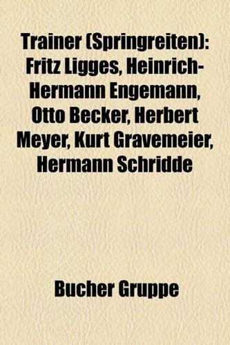 9781158862993: Trainer (Springreiten): Fritz Ligges, Heinrich-Hermann Engemann, Otto Becker, Herbert Meyer, Kurt Gravemeier, Hermann Schridde