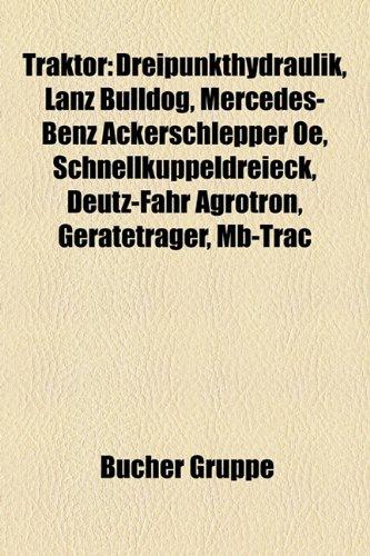 9781158863112: Traktor: Zugpendel, Dreipunkthydraulik, MB-Trac, Lanz Bulldog, Mercedes-Benz Ackerschlepper OE, Deutz-Fahr Agrotron, Schnellkup