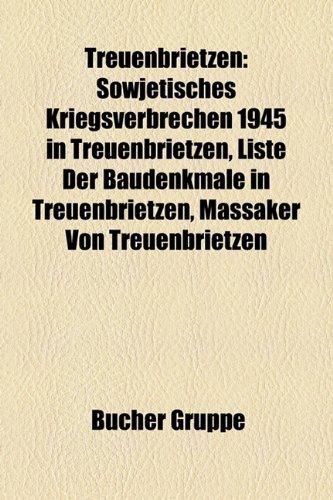 9781158863747: Treuenbrietzen: Sowjetisches Kriegsverbrechen 1945 in Treuenbrietzen, Liste der Baudenkmale in Treuenbrietzen, Massaker von Treuenbrietzen, Christian Gottlieb Gilling
