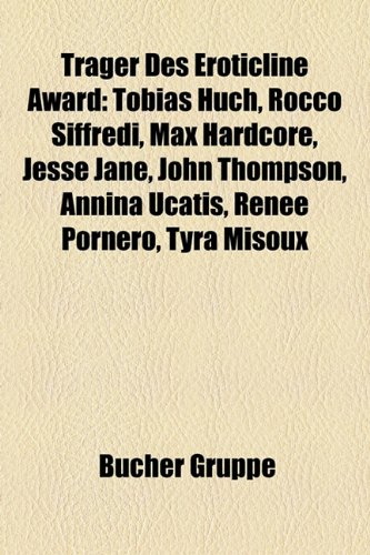 9781158864089: Trager Des Eroticline Award: Tobias Huch, Rocco Siffredi, Max Hardcore, Jesse Jane, John Thompson, Annina Ucatis, Renee Pornero, Tyra Misoux