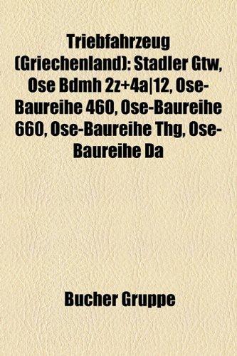 9781158866106: Triebfahrzeug (Griechenland): Stadler GTW, OSE BDmh 2Z+4A/12, OSE-Baureihe 460, OSE-Baureihe 660, OSE-Baureihe Da, OSE-Baureihe THg
