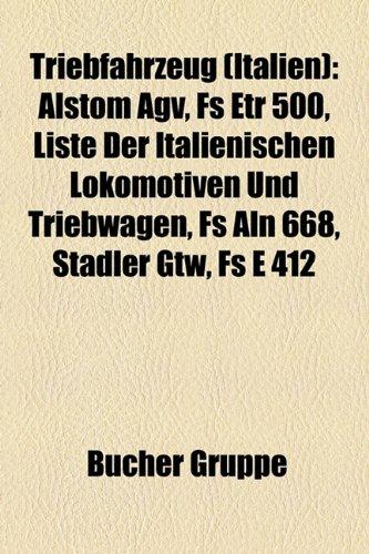 9781158866274: Triebfahrzeug (Italien): Alstom Agv, Fs Etr 500, Liste Der Italienischen Lokomotiven Und Triebwagen, Fs ALN 668, Stadler Gtw, Fs E 412