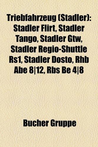 9781158866687: Triebfahrzeug (Stadler): Stadler Flirt, Stadler Tango, Stadler Gtw, Stadler Regio-Shuttle Rs1, Stadler Dosto, Rhb Abe 8-12, RBS Be 4-8