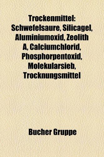 9781158867684: Trockenmittel: Schwefelsaure, Silicagel, Aluminiumoxid, Zeolith A, Calciumchlorid, Phosphorpentoxid, Molekularsieb, Trocknungsmittel,